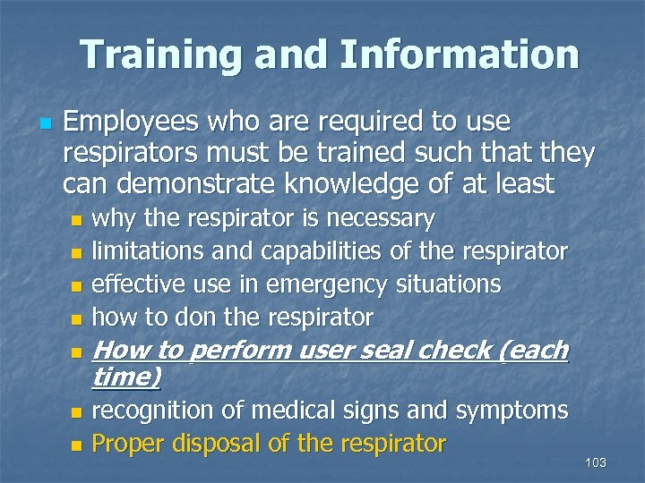 Training and Information n Employees who are required to use respirators must be trained