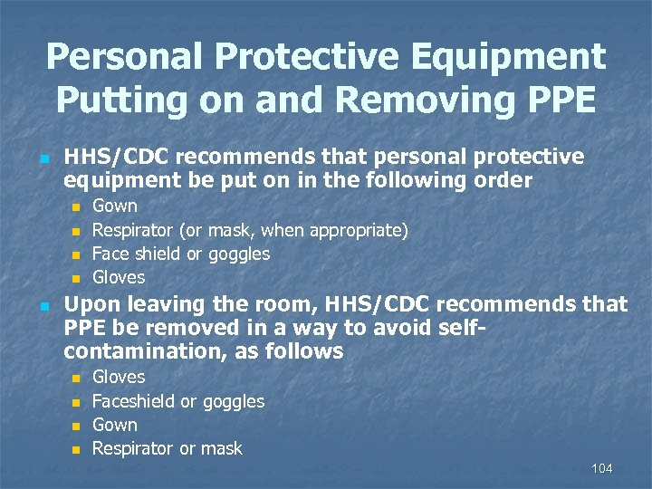 Personal Protective Equipment Putting on and Removing PPE n HHS/CDC recommends that personal protective
