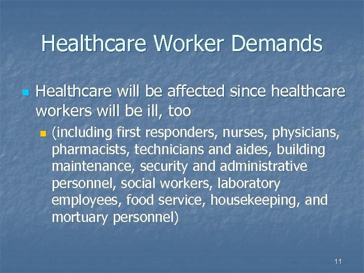 Healthcare Worker Demands n Healthcare will be affected since healthcare workers will be ill,