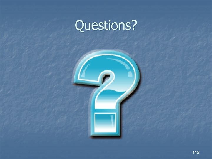 Questions? 112