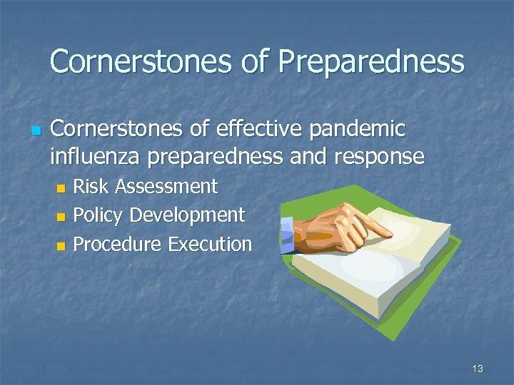 Cornerstones of Preparedness n Cornerstones of effective pandemic influenza preparedness and response Risk Assessment