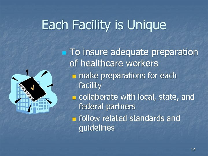 Each Facility is Unique n To insure adequate preparation of healthcare workers make preparations