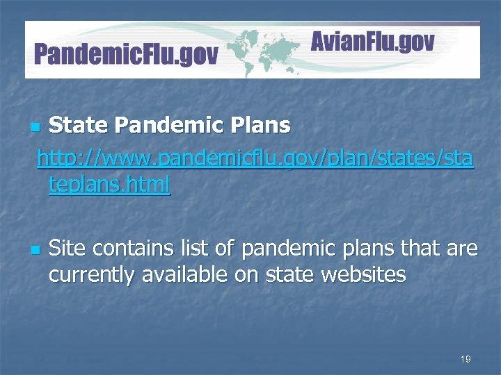 Pandemic. Flu. gov State Pandemic Plans http: //www. pandemicflu. gov/plan/states/sta teplans. html n n