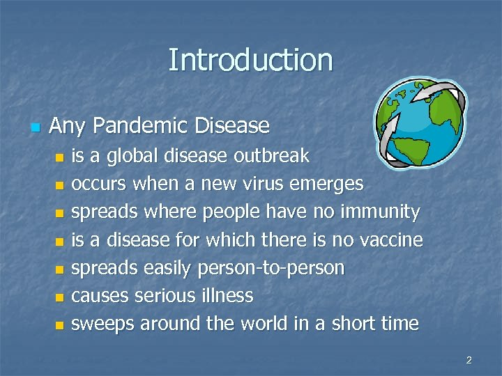 Introduction n Any Pandemic Disease is a global disease outbreak n occurs when a
