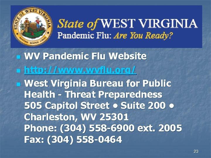 n n n WV Pandemic Flu Website http: //www. wvflu. org/ West Virginia Bureau