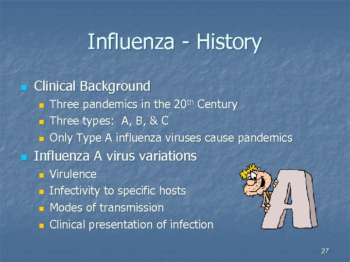 Influenza - History n Clinical Background n n Three pandemics in the 20 th
