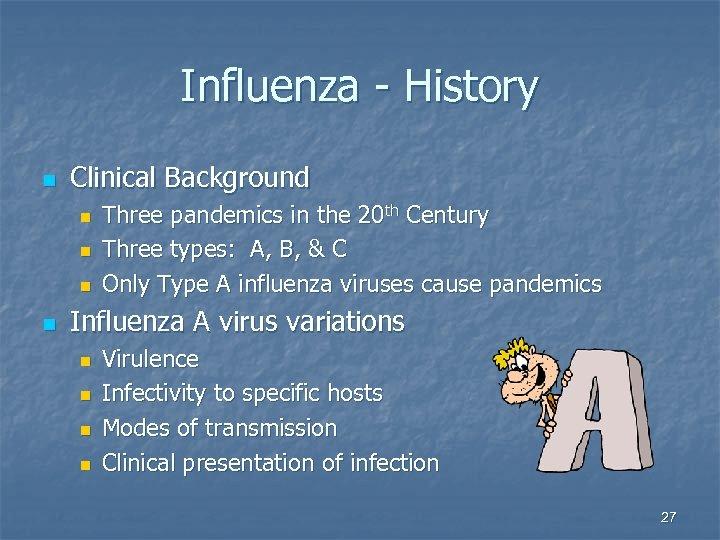 Influenza - History n Clinical Background n n Three pandemics in the 20 th