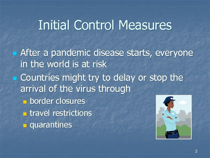 Initial Control Measures n n After a pandemic disease starts, everyone in the world