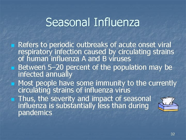 Seasonal Influenza n n Refers to periodic outbreaks of acute onset viral respiratory infection