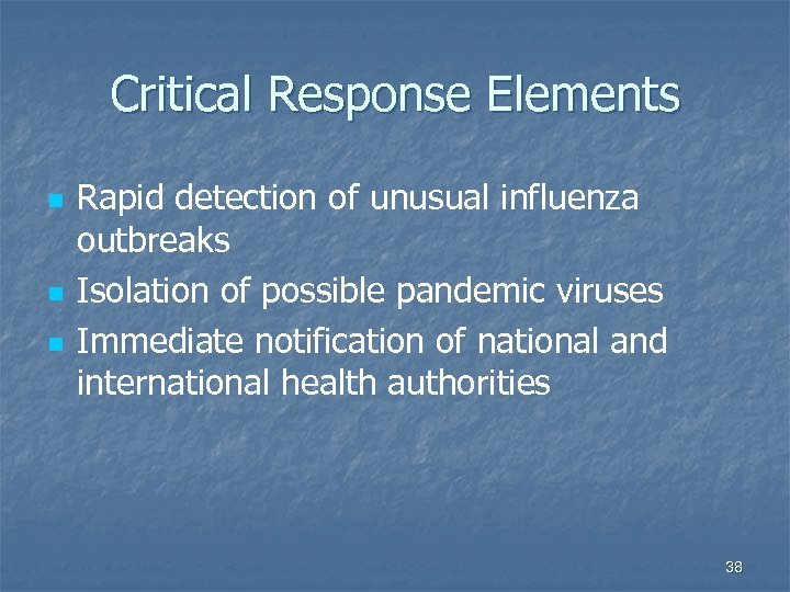 Critical Response Elements n n n Rapid detection of unusual influenza outbreaks Isolation of