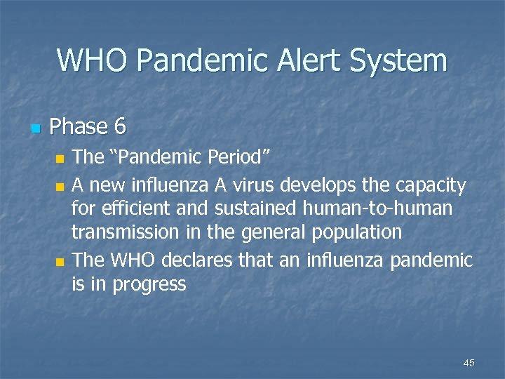 "WHO Pandemic Alert System n Phase 6 n n n The ""Pandemic Period"" A"