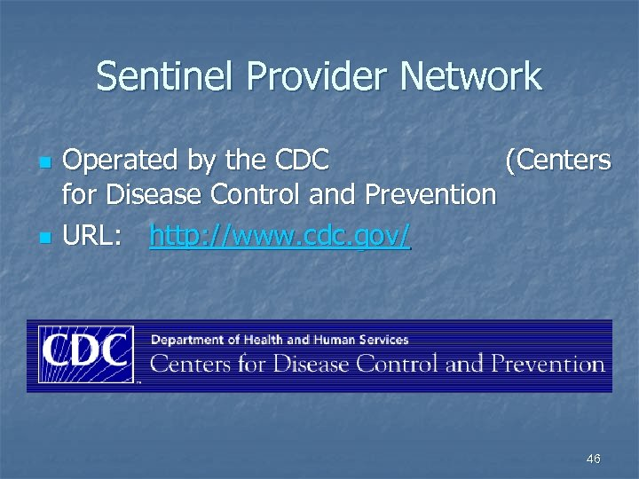 Sentinel Provider Network n n Operated by the CDC (Centers for Disease Control and