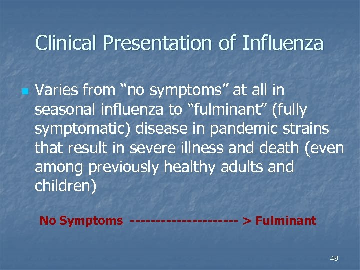 "Clinical Presentation of Influenza n Varies from ""no symptoms"" at all in seasonal influenza"