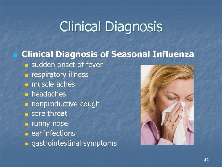 Clinical Diagnosis n Clinical Diagnosis of Seasonal Influenza n n n n n sudden