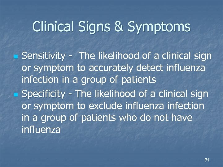 Clinical Signs & Symptoms n n Sensitivity - The likelihood of a clinical sign