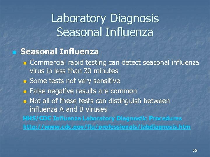 Laboratory Diagnosis Seasonal Influenza n n n n Commercial rapid testing can detect seasonal