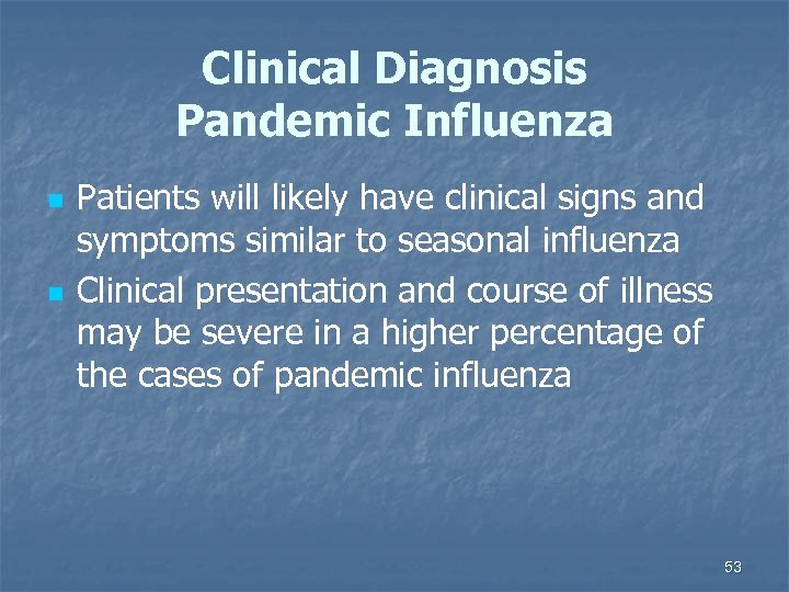 Clinical Diagnosis Pandemic Influenza n n Patients will likely have clinical signs and symptoms