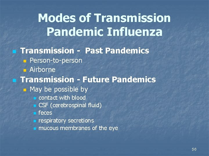 Modes of Transmission Pandemic Influenza n Transmission - Past Pandemics n n n Person-to-person