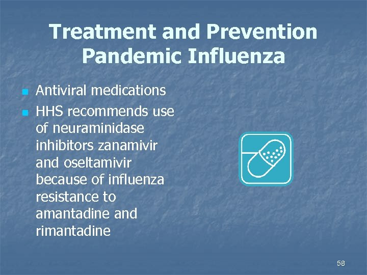 Treatment and Prevention Pandemic Influenza n n Antiviral medications HHS recommends use of neuraminidase