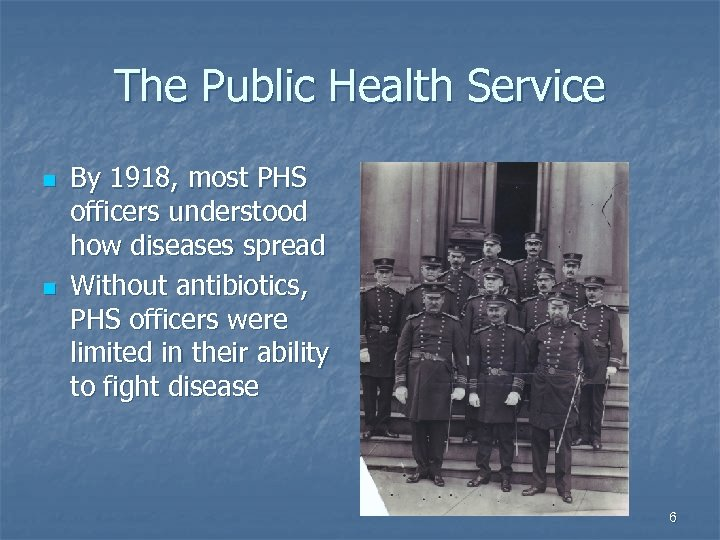 The Public Health Service n n By 1918, most PHS officers understood how diseases