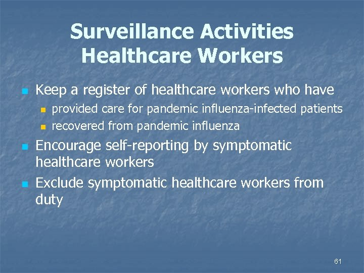 Surveillance Activities Healthcare Workers n Keep a register of healthcare workers who have n