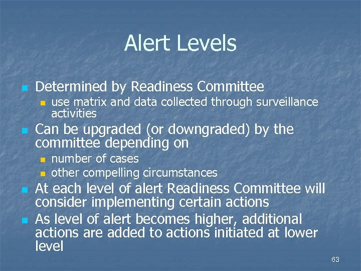 Alert Levels n Determined by Readiness Committee n n Can be upgraded (or downgraded)