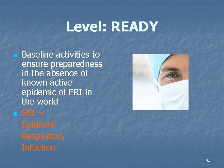 Level: READY n n Baseline activities to ensure preparedness in the absence of known