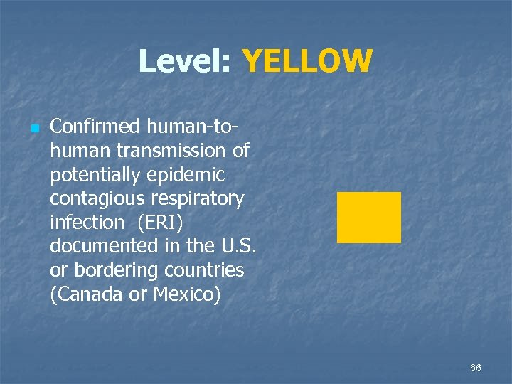 Level: YELLOW n Confirmed human-tohuman transmission of potentially epidemic contagious respiratory infection (ERI) documented