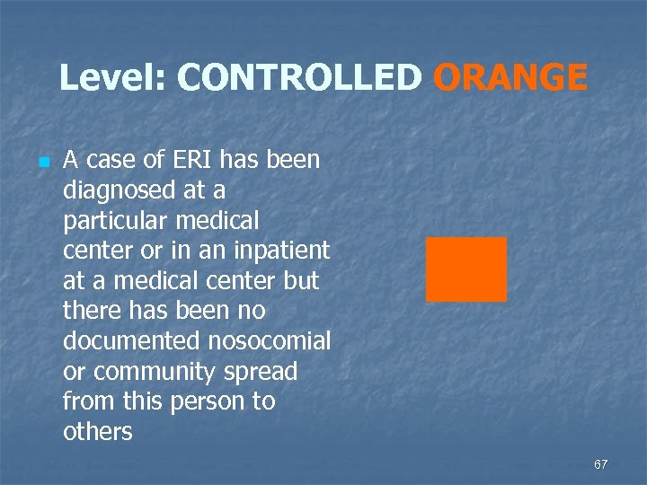Level: CONTROLLED ORANGE n A case of ERI has been diagnosed at a particular