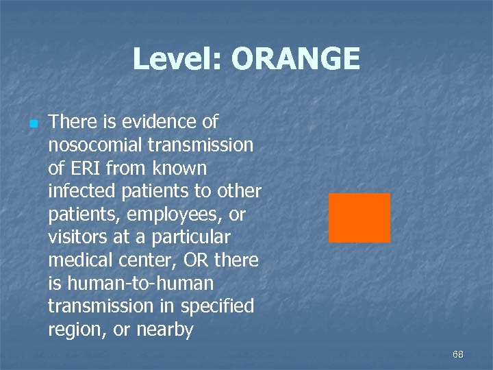 Level: ORANGE n There is evidence of nosocomial transmission of ERI from known infected
