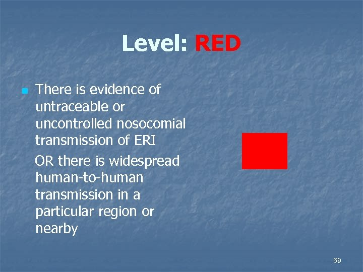 Level: RED n There is evidence of untraceable or uncontrolled nosocomial transmission of ERI