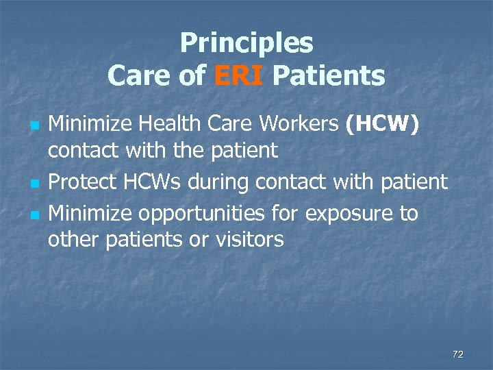 Principles Care of ERI Patients n n n Minimize Health Care Workers (HCW) contact