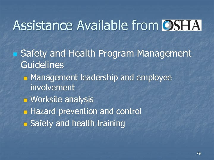 Assistance Available from n Safety and Health Program Management Guidelines n n Management leadership