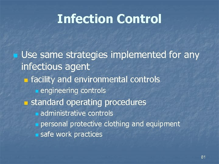 Infection Control n Use same strategies implemented for any infectious agent n facility and