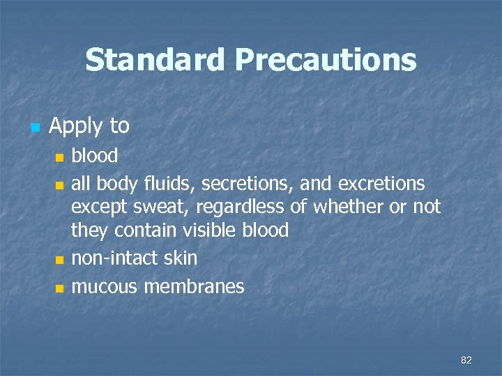 Standard Precautions n Apply to n n blood all body fluids, secretions, and excretions