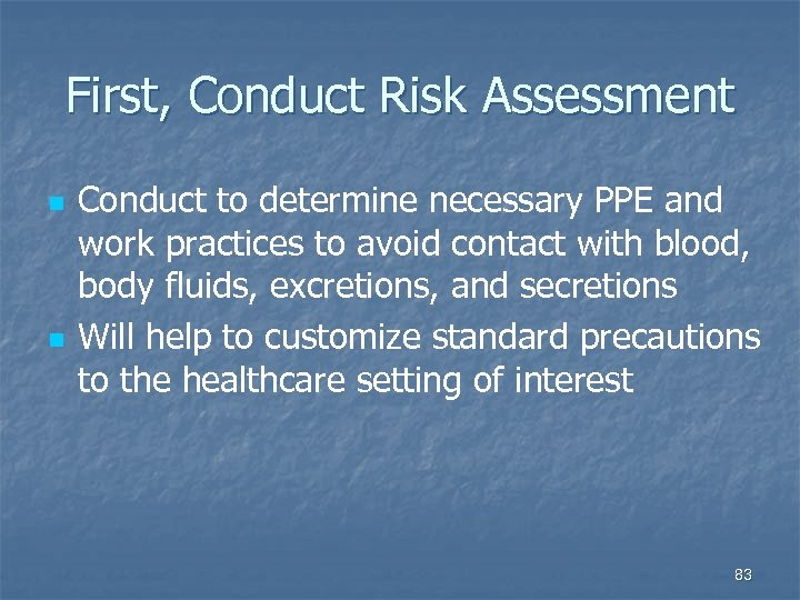 First, Conduct Risk Assessment n n Conduct to determine necessary PPE and work practices