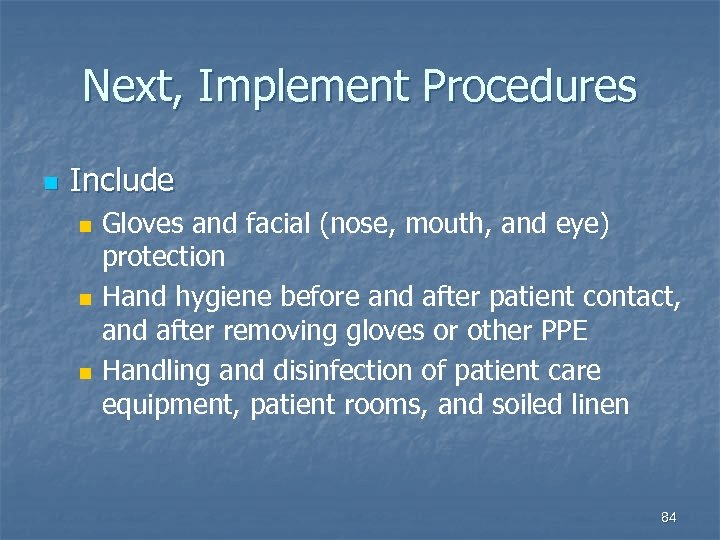 Next, Implement Procedures n Include n n n Gloves and facial (nose, mouth, and