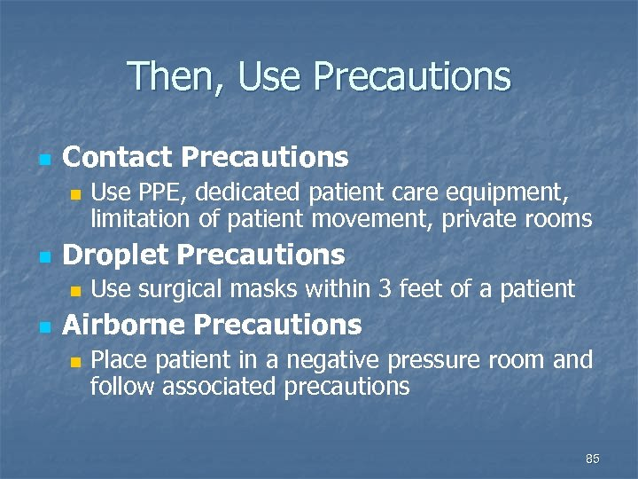 Then, Use Precautions n Contact Precautions n n Droplet Precautions n n Use PPE,