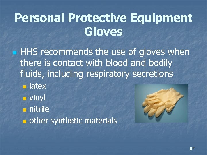Personal Protective Equipment Gloves n HHS recommends the use of gloves when there is