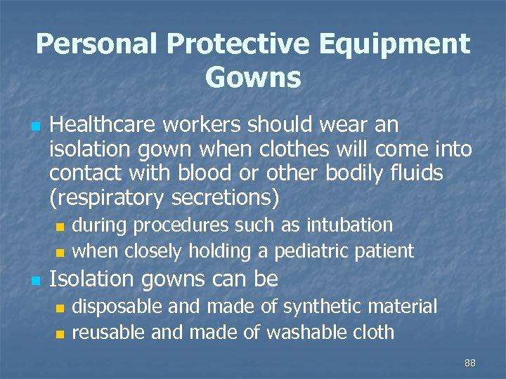 Personal Protective Equipment Gowns n Healthcare workers should wear an isolation gown when clothes