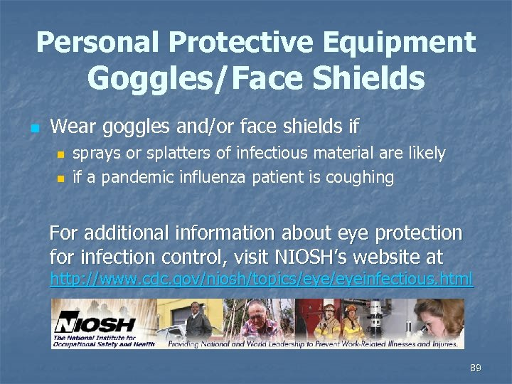 Personal Protective Equipment Goggles/Face Shields n Wear goggles and/or face shields if n n