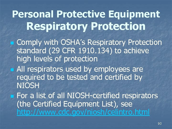 Personal Protective Equipment Respiratory Protection n Comply with OSHA's Respiratory Protection standard (29 CFR