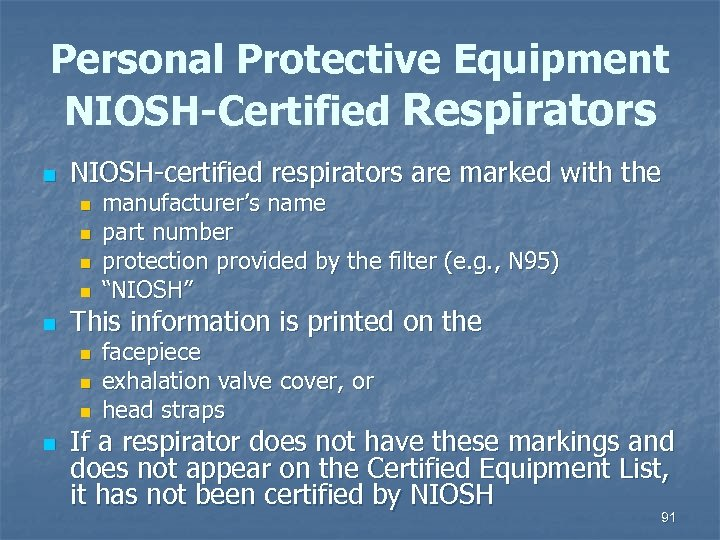 Personal Protective Equipment NIOSH-Certified Respirators n NIOSH-certified respirators are marked with the n n