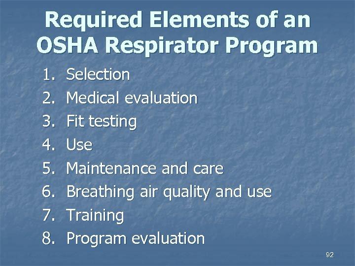 Required Elements of an OSHA Respirator Program 1. 2. 3. 4. 5. 6. 7.