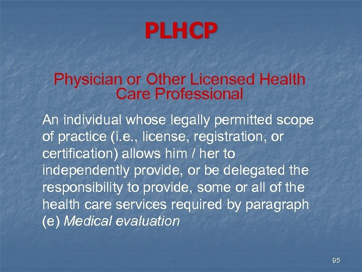 PLHCP Physician or Other Licensed Health Care Professional An individual whose legally permitted scope