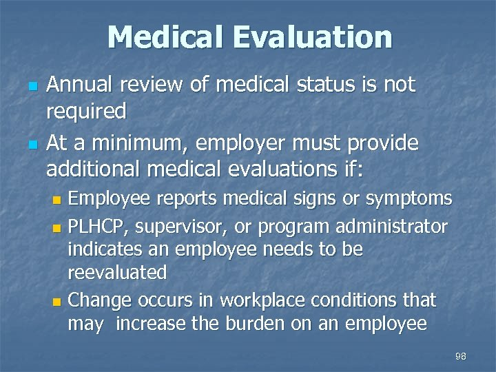 Medical Evaluation n n Annual review of medical status is not required At a