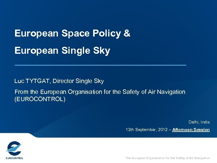 European Space Policy & European Single Sky Luc TYTGAT, Director Single Sky From the