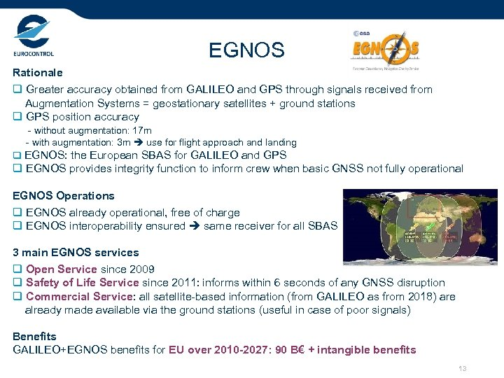 EGNOS Rationale q Greater accuracy obtained from GALILEO and GPS through signals received from