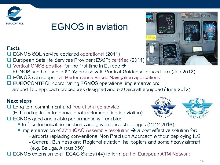 EGNOS in aviation Facts q EGNOS SOL service declared operational (2011) q European Satellite