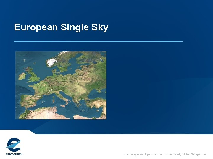 European Single Sky The European Organisation for the Safety of Air Navigation